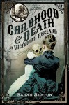 Childhood and Death in Victorian England - Sarah Seaton