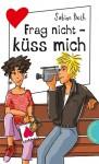 Frag nicht - küss mich - Sabine Both