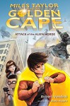 Attack of the Alien Horde (Miles Taylor and the Golden Cape) - Robert Venditti, Dusty Higgins