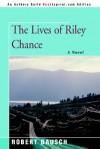 The Lives of Riley Chance - Robert Bausch