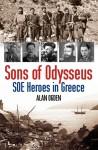 Sons of Odysseus: SOE Heroes in Greece - Alan Ogden