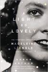 A Light So Lovely: The Spiritual Legacy of Madeline L'Engle - Sarah Arthur