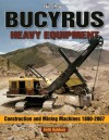 Bucyrus Heavy Equipment: Construction and Mining Machines 1880-2007 - Keith Haddock