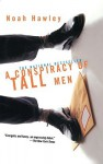 A Conspiracy of Tall Men - Noah Hawley
