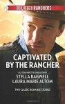 Captivated by the Rancher: Cowboy to the RescueThe Rancher's Twin Troubles (Harlequin Rich, Rugged Ranchers Collecti) - Stella Bagwell, Laura Marie Altom