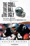 The Good, the Bad, & the Ugly: Oakland Raiders: Heart-Pounding, Jaw-Dropping, and Gut-Wrenching Moments from Oakland Raiders History - Steven Travers