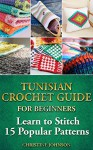 Tunisian Crochet Guide for Beginners: Learn to Stitch 15 Popular Patterns: crochet, crochet for beginners, Afghans, crochet projects, crochet patterns, ... crochet for dummies, crochet for women) - Christine Johnson