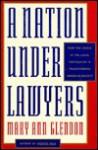 A Nation Under Lawyers - Mary Glendon