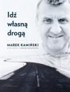 Idź własną drogą - Marek Kamiński, Joanna Podsadecka