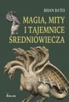 Magia, mity i tajemnice Średniowiecza - Brian Bates