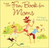 The Fun Book for Moms: 102 Ways to Celebrate Family - Melina Gerosa Bellows