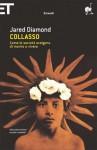 Collasso: Come le società scelgono di morire o vivere - Jared Diamond, Francesca Leardini