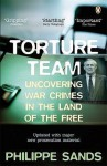 Torture Team: Uncovering War Crimes in the Land of the Free - Philippe Sands