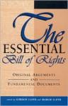 The Essential Bill of Rights: Original Arguments and Fundamental Documents - Gordon Lloyd