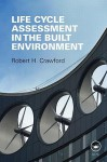 Life Cycle Assessment in the Built Environment - Robert Crawford
