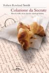 Colazione da Socrate (Ponte alle Grazie Saggi e manuali) (Italian Edition) - Robert Rowland Smith, V. Bastia