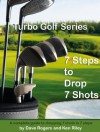 Turbo Golf Series: 7 Steps to Drop 7 Shots: A complete guide to dropping 7 shots in 7 steps - Dave Rogers