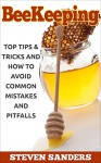BEEKEEPING: Top Tips & Tricks and How to Avoid Common Mistakes and Pitfalls - Steven Sanders