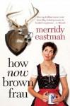 How Now, Brown Frau - Merridy Eastman