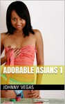 Adorable Asians 1 - Johnny Vegas
