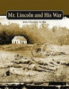 Mr. Lincoln and His War - John Chandler Griffin