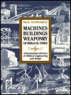 Machines, Buildings, Weaponry of Biblical Times - Max Schwartz