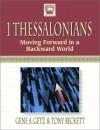 1 Thessalonians: Moving Forward in a Backward World - Gene A. Getz, Tony Beckett