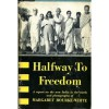 Halfway to freedom: A report on the new India in the words and photographs of Margaret Bourke-White - Margaret Bourke-White