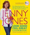 Look Good, Feel Great Cookbook: How Eating Superfoods Can Help You Turn Back the Clock with Over 80 Comfort Food Recipes - Jenny Jones