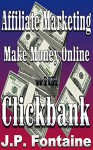 Affiliate Marketing: Make Money Online with Clickbank (Clicking for Dollars Book 5) - J.P. Fontaine
