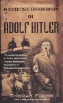 [(A Concise Biography of Adolf Hitler)] [By (author) Thomas Fuchs] published on (July, 2012) - Thomas Fuchs
