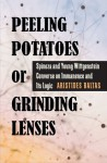 Peeling Potatoes or Grinding Lenses: Spinoza and Young Wittgenstein Converse on Immanence and Its Logic - Aristides Baltas