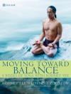 Moving Toward Balance: 8 Weeks of Yoga with Rodney Yee - Nina Zolotow, Michal Venera, Rodney Yee