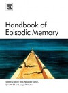 Handbook of Episodic Memory, Volume 18 (Handbook of Behavioral Neuroscience) (Handbook of Behavioral Neuroscience) - Ekrem Dere, Lynn Nadel