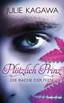 Plötzlich Prinz - Die Rache der Feen: Roman - Julie Kagawa, Charlotte Lungstrass-Kapfer