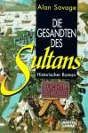 Die Gesandten Des Sultans. Historischer Roman - Alan Savage
