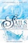 Sails Over Ice - Robert A. Bartlett, Paul O'Neill