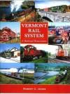 Vermont Rail System A Railroad Renaissance - Robert C. Jones