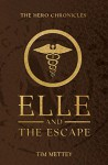 Elle and the Escape:The Hero Chronicles (Volume 4.5) - Tim Mettey