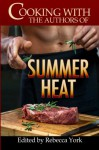 Cooking with the Authors of Summer Heat - Rebecca York, Caridad Pineiro, Nina Bruhns, Jennifer Lowery, Taylor Lee, Traci Hall, Stephanie Queen, Alicia Street, Kathy Ivan, Jackie Ivie, Michele Hauf, Rachelle Ayala, Katy Walters, Melissa Keir, Dani Haviland, Jacquie Biggar