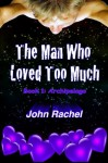 The Man Who Loved Too Much - Book 1: Archipelago (The Man Who Loved Too Much Trilogy) (Volume 1) - John Rachel