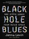 Black Hole Blues and Other Songs from Outer Space - Janna Levin