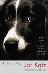 A Good Dog: The Story of Orson, Who Changed My Life - Jon Katz