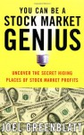 You Can Be a Stock Market Genius Even if You're Not Too Smart: Uncover the Secret Hiding Places of Stock Market Profits - Joel Greenblatt