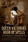 Queen Victoria's Book of Spells: An Anthology of Gaslamp Fantasy - Ellen Datlow, Terry Windling, Kaaron Warren, Leanna Renee Hieber