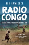 Radio Congo: Signals of Hope from Africa's Deadliest War - Ben Rawlence