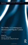 The Gothic in Contemporary Literature and Popular Culture: Pop Goth - Justin Edwards, Agnieszka Soltysik Monnet