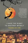 I Have the Right to Destroy Myself - Young-Ha Kim, Kim Chi-Young