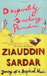 Desperately Seeking Paradise: Journeys of a Sceptical Muslim - Ziauddin Sardar