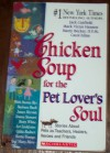 Chicken Soup For The Pet Lover's Soul: Stories About Pets as Teachers, Healers, Heroes, and Friends - Jack Canfield, Mark Victor Hansen, Marty Becker, Carol Kline